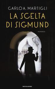 La scelta di Sigmund - Carlo A. Martigli - copertina