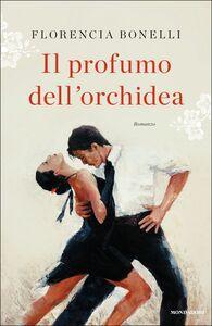 Libro Il profumo dell'orchidea Florencia Bonelli