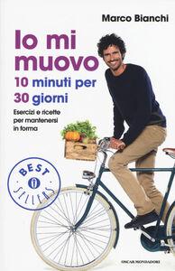 Libro Io mi muovo. 10 minuti per 30 giorni: esercizi e ricette per mantenersi in forma Marco Bianchi