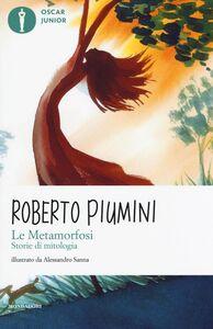 Libro Le metamorfosi. Storie di mitologia Roberto Piumini 0