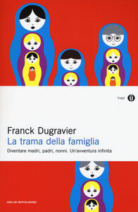 Foto Cover di La trama della famiglia. Diventare madri, padri, nonni. Un'avventura infinita, Libro di Franck Dugravier, edito da Mondadori