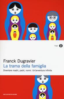 La trama della famiglia. Diventare madri, padri, nonni. Unavventura infinita.pdf