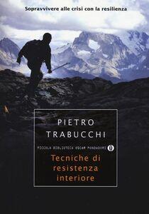 Libro Tecniche di resistenza interiore. Sopravvivere alle crisi con la resilienza Pietro Trabucchi