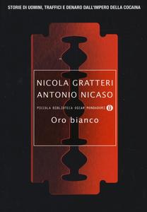 Libro Oro bianco. Storie di uomini, traffici e denaro dall'impero della cocaina Nicola Gratteri , Antonio Nicaso