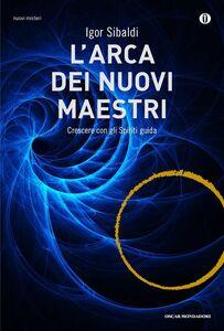 Foto Cover di L' arca dei nuovi maestri. Crescere con gli spiriti guida, Libro di Igor Sibaldi, edito da Mondadori