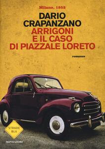 Foto Cover di Arrigoni e il caso di piazzale Loreto. Milano 1952, Libro di Dario Crapanzano, edito da Mondadori