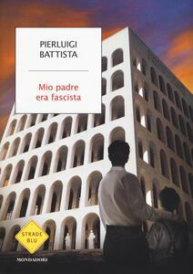 Mio padre era fascista - Pierluigi Battista - copertina