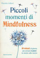Piccoli momenti di mindfulness. 10 minuti al giorno per un oasi di pace in mezzo allo stress