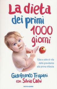 Libro La dieta dei primi 1000 giorni. Cibo e stile di vita dalla gravidanza alla prima infanzia Gianfranco Trapani , Silvia Calvi