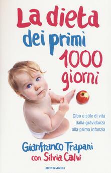 La dieta dei primi 1000 giorni. Cibo e stile di vita dalla gravidanza alla prima infanzia - Gianfranco Trapani,Silvia Calvi - copertina