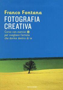 Foto Cover di Fotografia creativa. Corso con esercizi per svegliare l'artista che dorme dentro di te, Libro di Franco Fontana, edito da Mondadori 0