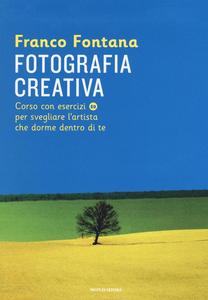 Libro Fotografia creativa. Corso con esercizi per svegliare l'artista che dorme dentro di te. Ediz. illustrata Franco Fontana 0