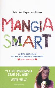 Libro Mangia smart. La dieta così golosa che non viene voglia di trasgredire Maria Papavasileiou