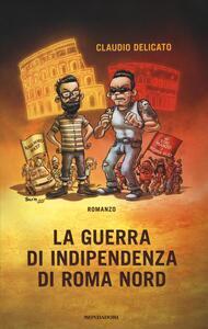 La guerra di indipendenza di Roma nord - Claudio Delicato - copertina