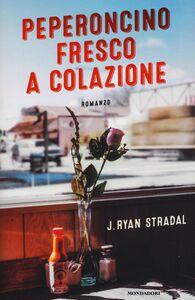 Foto Cover di Peperoncino fresco a colazione, Libro di Ryan J. Stradal, edito da Mondadori