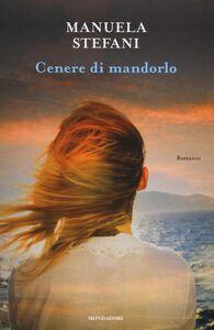 Foto Cover di Cenere di mandorlo, Libro di Manuela Stefani, edito da Mondadori