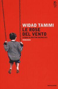 Libro Le rose del vento. Storia di destini incrociati Widad Tamimi