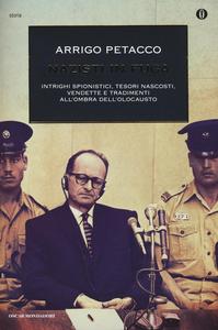 Libro Nazisti in fuga. Intrighi spionistici, tesori nascosti, vendette e tradimenti all'ombra dell'Olocausto Arrigo Petacco