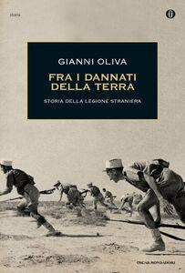 Foto Cover di Fra i dannati della terra. Storia della Legione Straniera, Libro di Gianni Oliva, edito da Mondadori