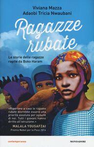Foto Cover di Ragazze rubate. Le storie delle ragazze rapite da Boko Haram, Libro di Viviana Mazza,Tricia Nwaubani Adaobi, edito da Mondadori