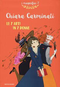 Libro Le 7 arti in 7 donne Chiara Carminati 0