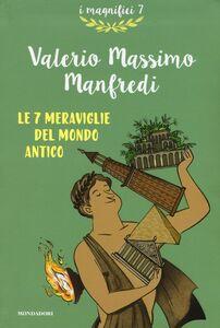 Libro Le 7 meraviglie del mondo antico Valerio M. Manfredi 0