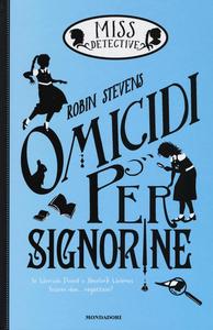 Libro Omicidi per signorine. Miss Detective Robin Stevens