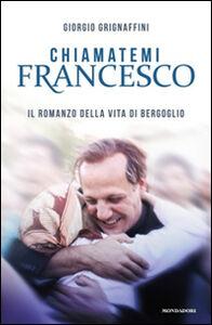 Libro Chiamatemi Francesco Giorgio Grignaffini
