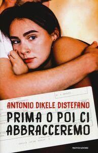 Foto Cover di Prima o poi ci abbracceremo, Libro di Antonio Dikele Distefano, edito da Mondadori