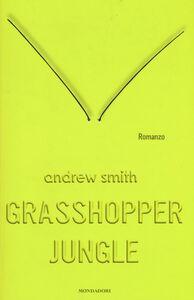 Foto Cover di Grasshopper Jungle, Libro di Andrew Smith, edito da Mondadori