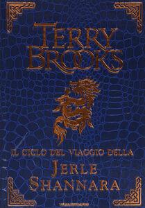 Libro Il ciclo del viaggio della Jerle Shannara: La strega di Ilse-Il labirinto-L'ultima magia Terry Brooks