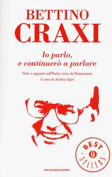 Io parlo, e continuerò a parlare. Note e appunti sull'Italia vista da Hammamet - Bettino Craxi - copertina