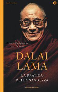 Foto Cover di La pratica della saggezza, Libro di Gyatso Tenzin (Dalai Lama), edito da Mondadori