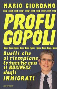 Libro Profugopoli. Quelli che si riempono le tasche con il business degli immigrati Mario Giordano