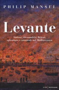 Levante. Smirne, Alessandria, Beirut: splendore e catastrofe nel Mediterraneo