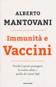 Libro Immunità e vaccini. Perché è giusto proteggere la nostra salute e quella dei nostri figli Alberto Mantovani