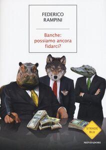 Foto Cover di Banche: possiamo ancora fidarci?, Libro di Federico Rampini, edito da Mondadori