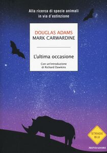 Foto Cover di L' ultima occasione. Alla ricerca di specie animali in via d'estinzione, Libro di Douglas Adams,Mark Carwardine, edito da Mondadori