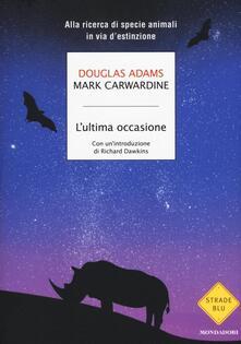 L' ultima occasione. Alla ricerca di specie animali in via d'estinzione - Douglas Adams,Mark Carwardine - copertina
