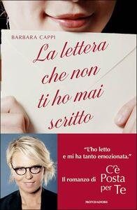 Libro La lettera che non ti ho mai scritto. Il romanzo di «C'è posta per te» Barbara Cappi