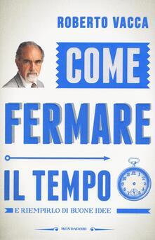 Come fermare il tempo e riempirlo di buone idee - Roberto Vacca - copertina