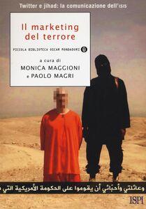 Libro Il marketing del terrore. Twitter e jahad: la comunicazione dell'Isis