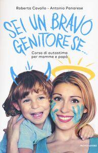 Libro Sei un bravo genitore se... Corso di autostima per mamme e papà Roberta Cavallo , Antonio Panarese