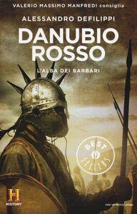 Foto Cover di Danubio rosso. L'alba dei barbari. Il romanzo di Roma. Vol. 9, Libro di Alessandro Defilippi, edito da Mondadori