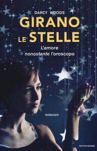 Libro Girano le stelle. L'amore nonostante l'oroscopo Darcy Woods