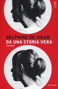 Foto Cover di Da una storia vera, Libro di Delphine de Vigan, edito da Mondadori