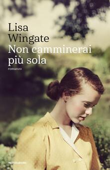 Non camminerai più sola - Lisa Wingate - copertina