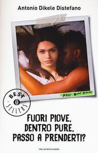 Foto Cover di Fuori piove, dentro pure, passo a prenderti?, Libro di Antonio Dikele Distefano, edito da Mondadori