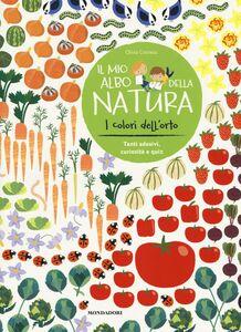 Foto Cover di I colori dell'orto. Il mio albo della natura. Con adesivi, Libro di Olivia Cosneau, edito da Mondadori 0