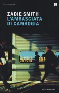 Foto Cover di L' ambasciata di Cambogia, Libro di Zadie Smith, edito da Mondadori